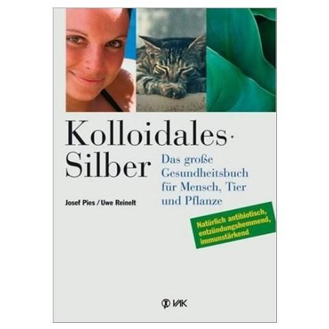 Kolloidales Silber: Das grosse Gesundheitsbuch ...